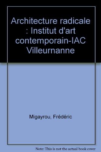 9782905985583: Architecture radicale : Institut d'art contemporain-IAC Villeurnanne