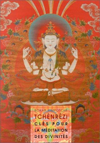 TCHENREZI -CLES POUR LA MEDITATION DES DIVINITES: BOKAR (RIMPOTCHE)