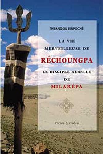 VIE MERVEILLEUSE DE RECHOUNGPA (LA): THRANGOU RINPOCHE