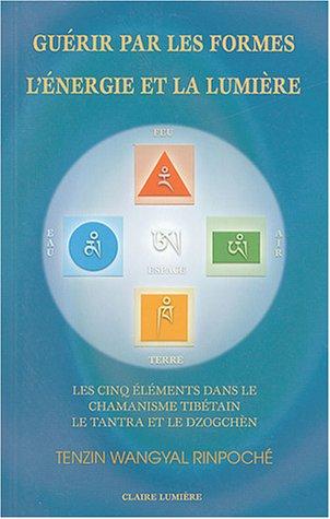9782905998705: Gu�rir par les formes, l'�nergie et la lumi�re : Les cinq �l�ments dans le chamanisme tib�tain, le Tantra et le Dzogch�n