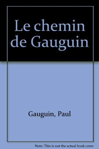 Le chemin de Gauguin: Genese et rayonnement (French Edition): Gauguin, Paul