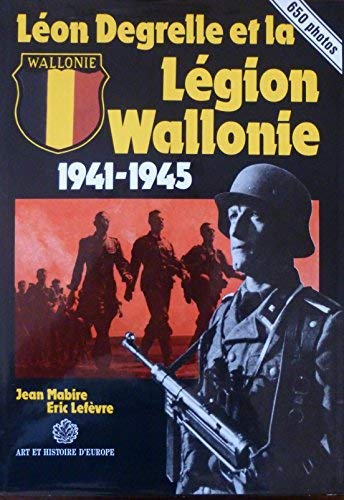 Legion Wallonie, 1941-1945: Leon Degrelle et la: Mabire, Jean, and
