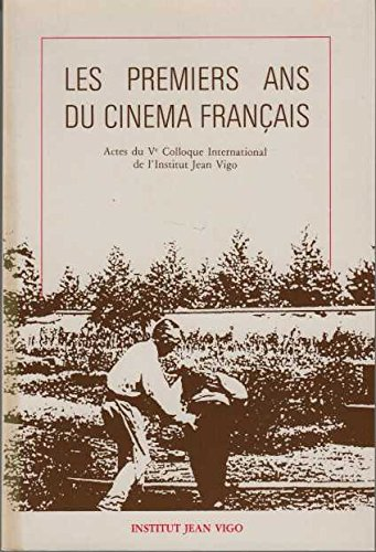 9782906027008: Les Premiers ans du cinéma français: [actes du Ve colloque international de l'Institut Jean Vigo] (Collection des Cahiers de la cinémathèque) (French Edition)