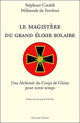 9782906031739: Le Magist�re du Grand Elixir Solaire : Une Alchimie du Corps de Gloire pour notre temps