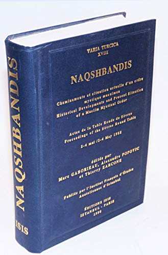 9782906053120: Naqshbandis: Cheminements et situation actuelle d'un ordre mystique musulman : actes de la Table ronde de Sevres : Historical developments and ... 2-4 May 1985 (Varia Turcica) (French Edition)