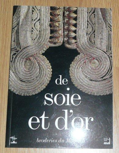 9782906062917: De soie et d'or: Broderies du Maghreb : exposition organis�e par l'Institut du monde arabe en partenariat avec le Mus�e national des arts d'Afrique et d'Oc�anie, 11 juin-29 septembre 1996