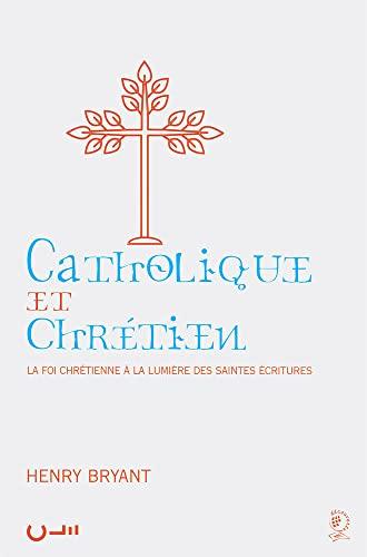 9782906090071: Catholique et Chretien - la Foi Chretienne a la Lumiere des Saintes Ecritures