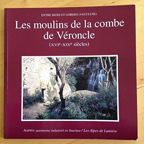 9782906162310: Entre Murs et Gordes (Vaucluse). les moulins de la combe de Véroncle (XVIè-XIXè siècles)