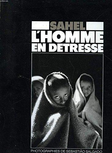 Sebastiao Salgado: Sahel. L'Homme en Detresse: Salgado, Sebastiao and