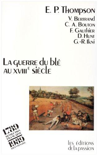 9782906229020: La guerre du bl� au XVIIIe si�cle. La critique populaire contre le lib�ralisme �conomique au XVIIIe si�cle.
