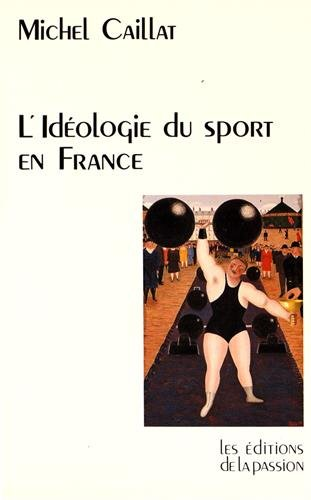 9782906229082: L'idéologie du sport en France depuis 1880: (race, guerre et religion) (PASSION) (French Edition)