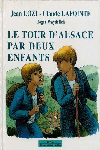 le tour dalsace par deux enfants: Claude Lapointe, Jean Lozi, Roger Waydelich