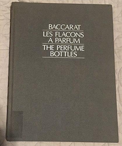 Baccarat: Les Flacons a Parfum = the Perfume Bottles: Compagnie des cristalleries de Baccarat