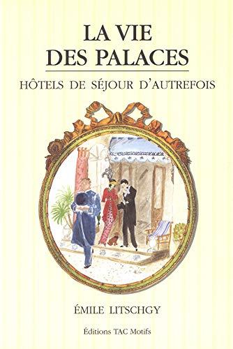 9782906339286: La vie des palaces: Hôtels de séjour d'autrefois