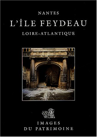 9782906344396: Nantes, l'ile Feydeau, Loire-Atlantique (Images du patrimoine) (French Edition)