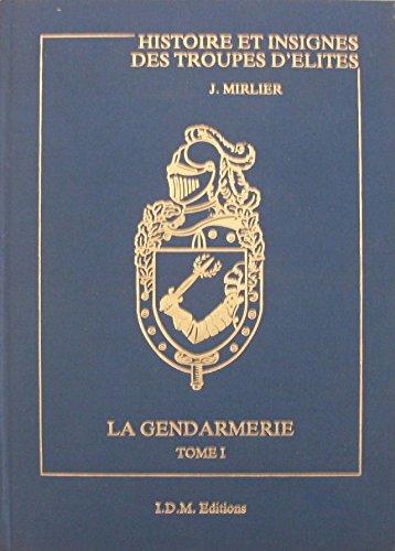 Les insignes de la gendarmerie nationale. Tome: JACQUES MIRLIER
