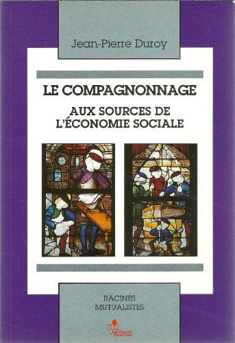 9782906376083: Le compagnonnage: Aux sources de l'economie sociale (Racines mutualistes) (French Edition)