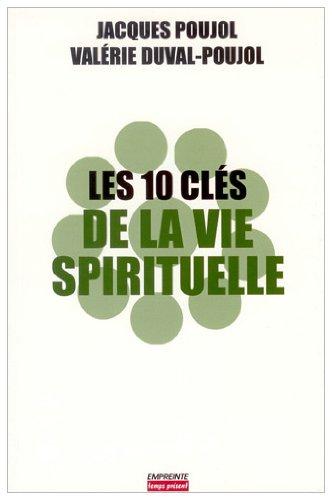 Les 10 clés de la vie spirituelle: Poujol, Jacques, Duval-Poujol,