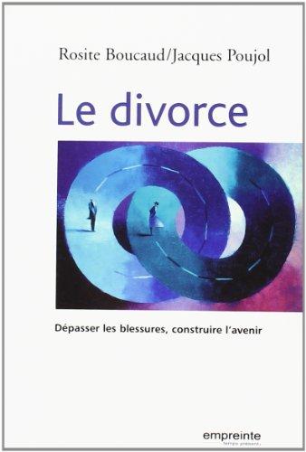 Le divorce : Dépasser la blessure, construire: Rosite Boucaud; Jacques