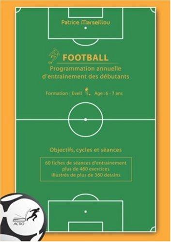 9782906411265: Football, programmation annuelle d'entraînement des débutants : objectifs, cycles et séances