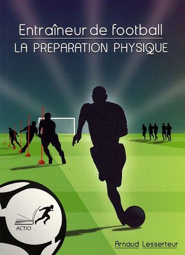 9782906411630: Entra�neur de football : la pr�paration physique : Bien comprendre pour d�buter ou progresser dans l'approche sp�cifique de la pr�paration physique