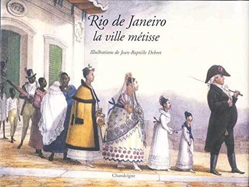 Rio de Janeiro, la ville métisse (French Edition): Jean-Baptiste Debret; Luiz Felipe de ...