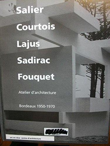 9782906489189: Salier, Courtois, Lajus, Sadirac, Fouquet atelier d'architecture, Bordeaux, 1950-1970 (French Edition)