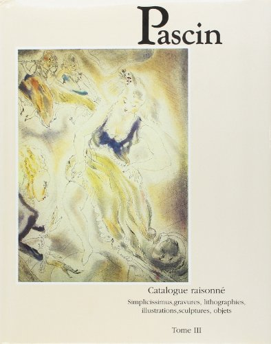 9782906565029: Pascin: Catalogue Raisonne: Simplicissimus Gravures, Lithographies, Illustrations, Sculptures, Objets Tome 3 (Catalogues raisonnes) (French Edition)