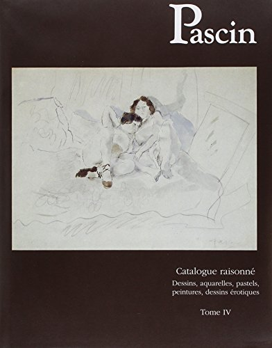 Pascin: Catalogue Raisonne: Dessins, Aquarelles, Pastels, Peintures, Dessins Tome 4 (Catalogues ...