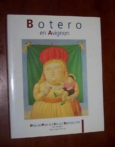 Botero En Avignon Palais Des Papes Du 4 Juin Au 5 Septembre 1993, Ville D'Avignon. Le Gai ...