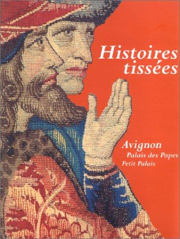 9782906647206: Histoires tissées: 14 juin-28 septembre 1997, Avignon. : la légende de Saint-Etienne, Palais des papes [et] Brocarts célestes, Musée du Petit Palais (French Edition)