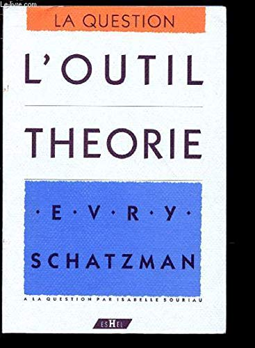 L'outil theorie (La Question) (French Edition) (290670444X) by Schatzman, Evry L