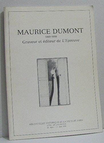 Maurice Dumont, 1869-1899: Peintre-graveur, illustrateur, poete et: Seguin, Jean Pierre