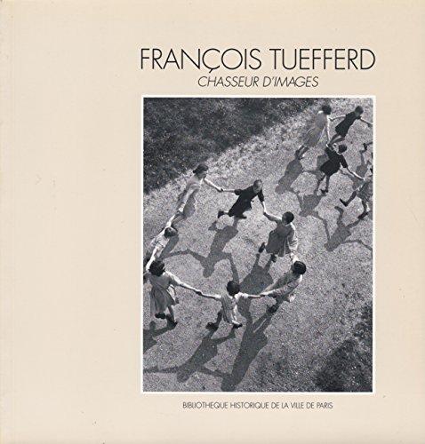9782906869431: Francois Tuefferd, chasseur d'images: Bibliotheque historique de la ville de Paris, 19 mars-15 mai 1993 (French Edition)