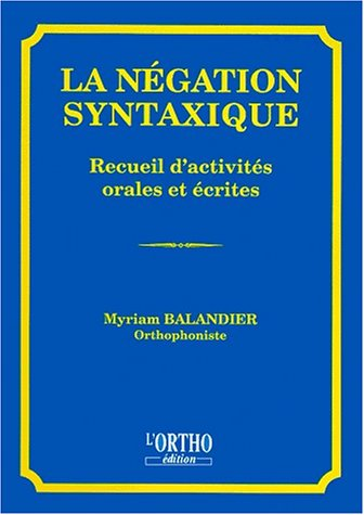 9782906896352: LA NEGATION SYNTAXIQUE. : Recueil d'activités orales et écrites