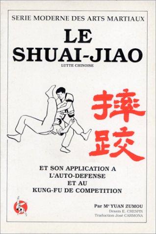 9782906914384: Le Shuai-Jiao et son application � l'auto-d�fense et au Kung-Fu de comp�tition. Lutte Chinoise