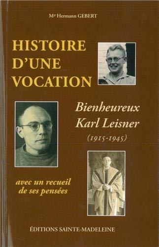 9782906972704: Histoire d'une vocation : Karl Leisner (1915-1945) suivie d'un recueil de pensées