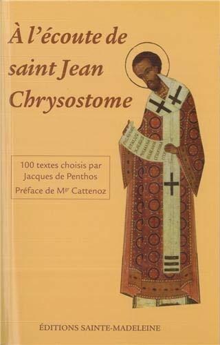 9782906972803: A l'écoute de saint Jean-Chrysostome : 100 textes tirés de ses commentaires sur l'Évangile, les Actes et les Épîtres choisis par Jacques de Penthos