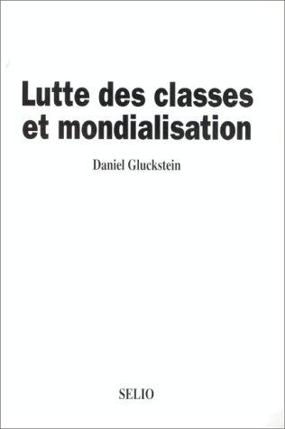 9782906981201: Lutte des classes et mondialisation: Le XXe siecle s'achève : putref́ie,́ seńile, parasitaire, l'impeŕialisme reste une transition--mais vers quoi? (French Edition)