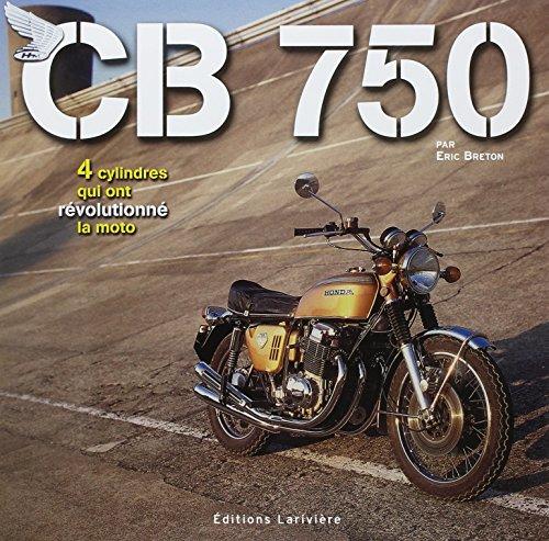 9782907051873: CB 750 : 4 cilindres qui ont révolutionné la moto