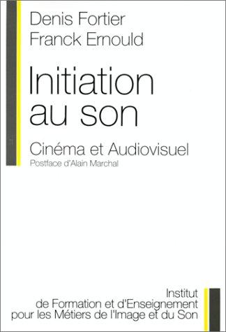 Initiation au son: Cinéma et audiovisuel: Fortier, Denis, Ernould,