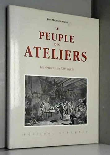 9782907150286: Le Peuple des ateliers : Les Artisans du XIXe siècle