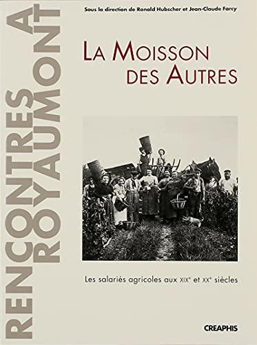 """La moisson des autres: Les salaries agricoles aux XIXe et XXe siecles (Collection """"Rencontres ..."""