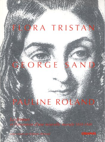 9782907150507: Flora Tristan, George Sand, Pauline Roland: Les femmes et l'invention d'une nouvelle morale, 1830-1848 (Collection Pierres de mémoire) (French Edition)