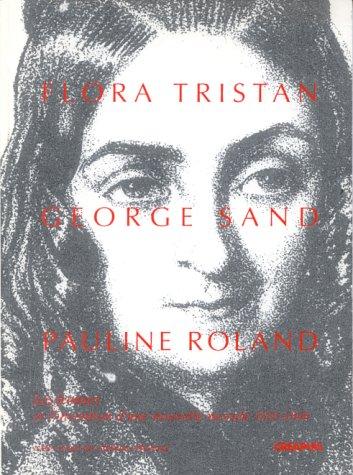 9782907150507: Flora Tristan, George Sand, Pauline Roland : Les femmes et l'invention d'une nouvelle morale 1830-1848 (Pierres de mémoires)