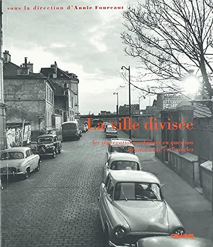 9782907150668: La ville divisée : Les Ségrégations urbaines en question, France, XVIIIe-XXe siècle