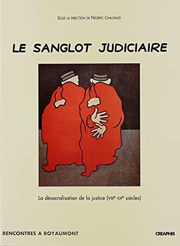 Le Sanglot judiciaire : La Désacralisation de la justice, VIIe-XXe siècle
