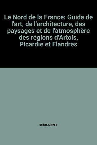 Le Nord de la France: Guide de: Michael Barker