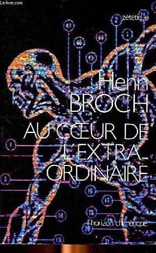 Au coeur de l'extra-ordinaire: Henri Broch
