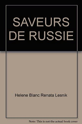 Saveurs De Russie. L'art De Vivre Autrement.: Helene BLANC /